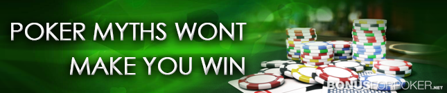 POKER MYTHS WONT MAKE YOU WIN